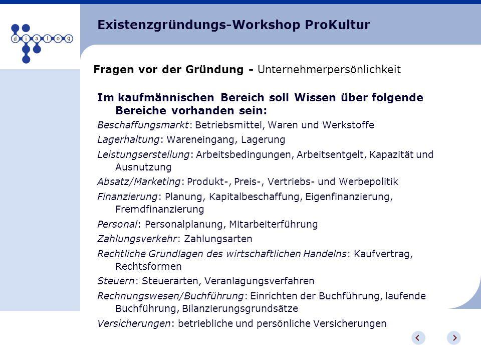 Existenzgründungs-Workshop ProKultur Fragen vor der Gründung - Unternehmerpersönlichkeit Im kaufmännischen Bereich soll Wissen über folgende Bereiche