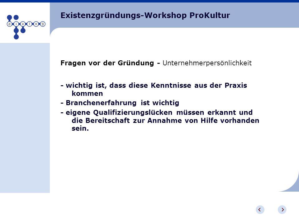 Existenzgründungs-Workshop ProKultur Fragen vor der Gründung - Unternehmerpersönlichkeit - wichtig ist, dass diese Kenntnisse aus der Praxis kommen -