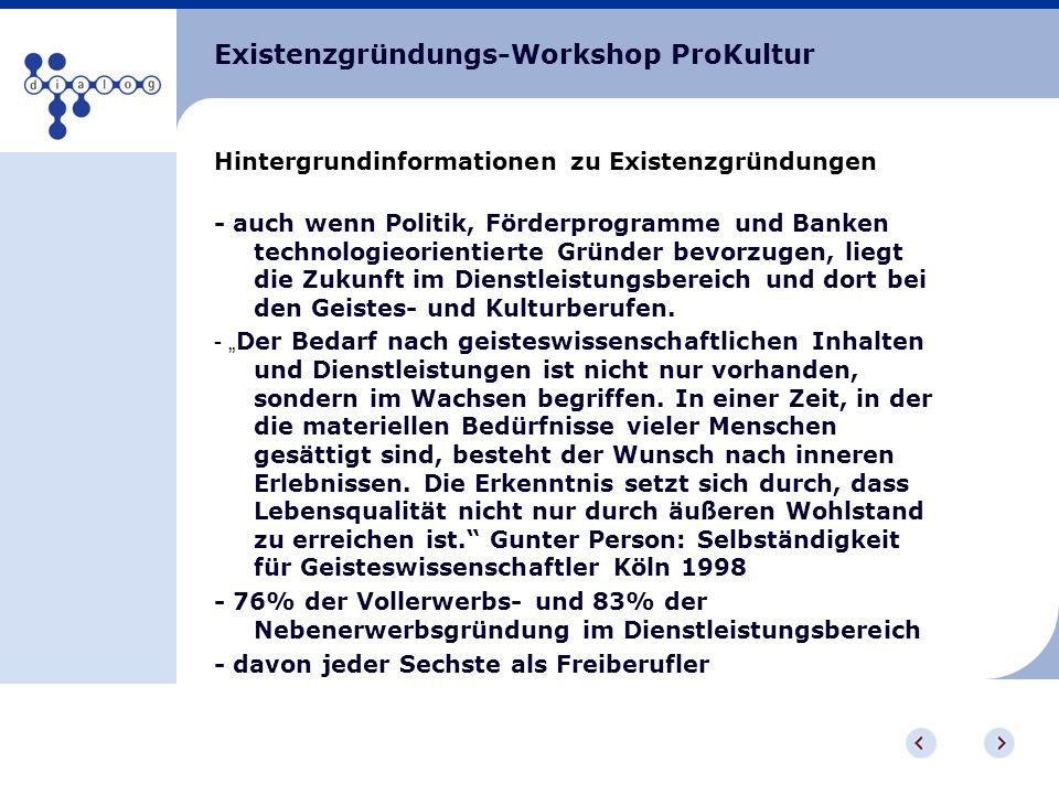 Existenzgründungs-Workshop ProKultur Hintergrundinformationen zu Existenzgründungen - auch wenn Politik, Förderprogramme und Banken technologieorienti