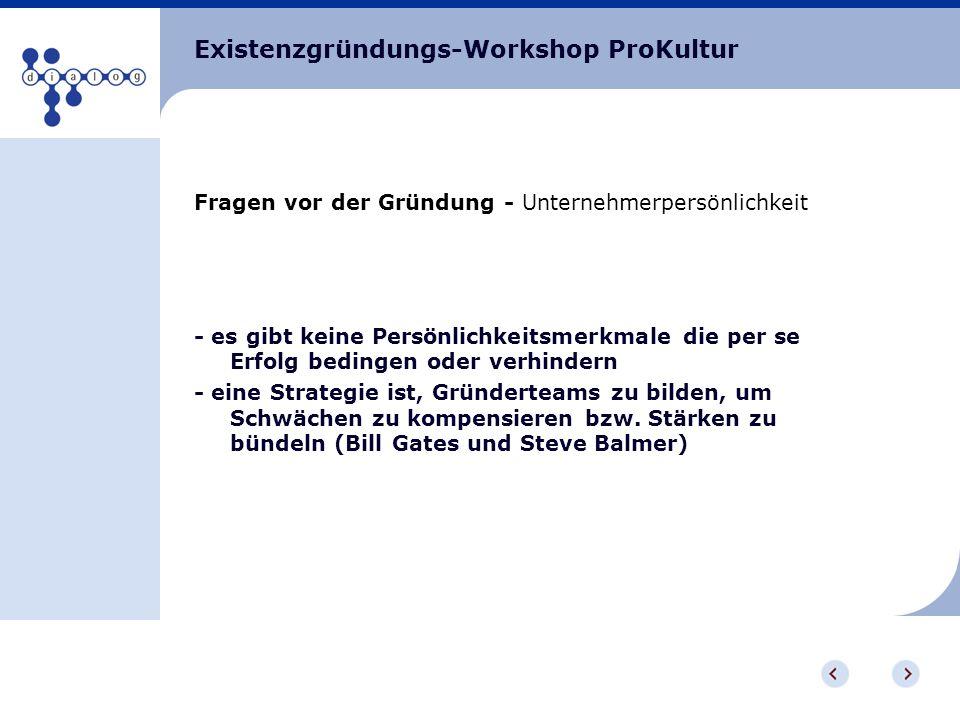 Existenzgründungs-Workshop ProKultur Fragen vor der Gründung - Unternehmerpersönlichkeit - es gibt keine Persönlichkeitsmerkmale die per se Erfolg bed