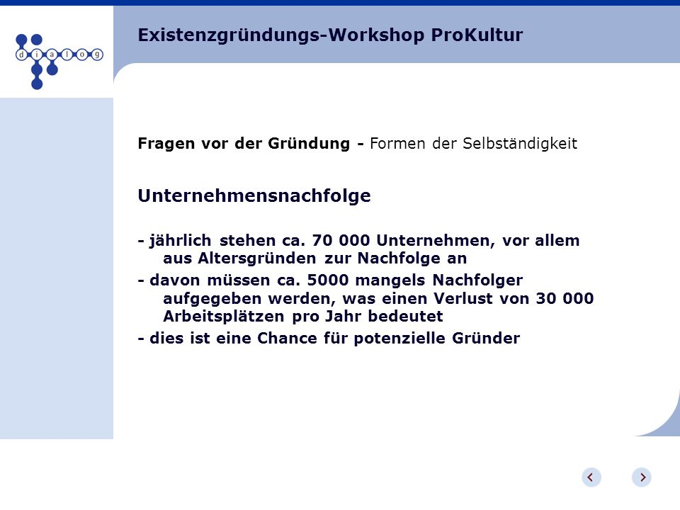 Existenzgründungs-Workshop ProKultur Fragen vor der Gründung - Formen der Selbständigkeit Unternehmensnachfolge - jährlich stehen ca. 70 000 Unternehm