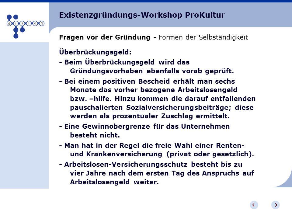 Existenzgründungs-Workshop ProKultur Fragen vor der Gründung - Formen der Selbständigkeit Überbrückungsgeld: - Beim Überbrückungsgeld wird das Gründun