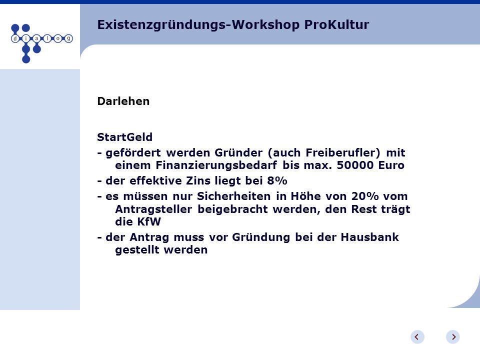 Existenzgründungs-Workshop ProKultur Darlehen StartGeld - gefördert werden Gründer (auch Freiberufler) mit einem Finanzierungsbedarf bis max. 50000 Eu