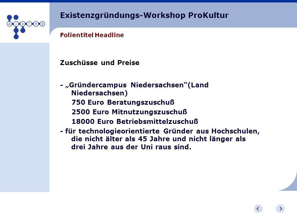 Existenzgründungs-Workshop ProKultur Folientitel Headline Zuschüsse und Preise - Gründercampus Niedersachsen(Land Niedersachsen) 750 Euro Beratungszus
