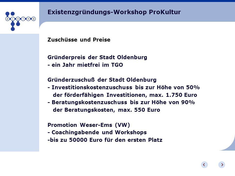 Existenzgründungs-Workshop ProKultur Zuschüsse und Preise Gründerpreis der Stadt Oldenburg - ein Jahr mietfrei im TGO Gründerzuschuß der Stadt Oldenbu