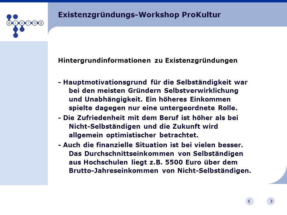 Existenzgründungs-Workshop ProKultur Hintergrundinformationen zu Existenzgründungen - Hauptmotivationsgrund für die Selbständigkeit war bei den meiste