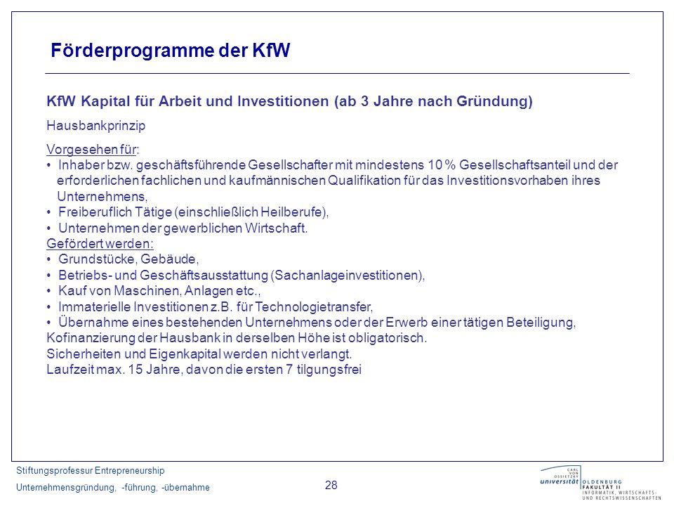 Stiftungsprofessur Entrepreneurship Unternehmensgründung, -führung, -übernahme 28 Förderprogramme der KfW KfW Kapital für Arbeit und Investitionen (ab