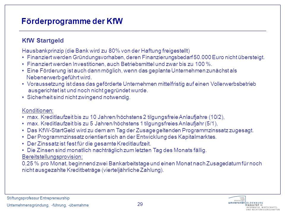 Stiftungsprofessur Entrepreneurship Unternehmensgründung, -führung, -übernahme 29 Förderprogramme der KfW KfW Startgeld Hausbankprinzip (die Bank wird