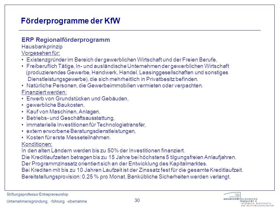 Stiftungsprofessur Entrepreneurship Unternehmensgründung, -führung, -übernahme 30 Förderprogramme der KfW ERP Regionalförderprogramm Hausbankprinzip V