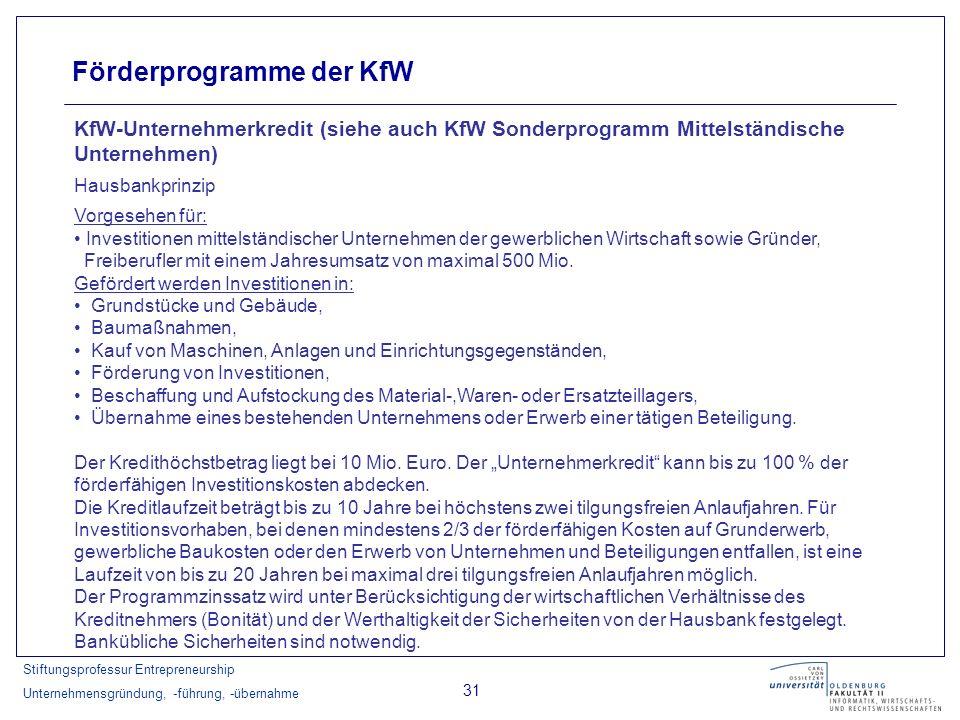 Stiftungsprofessur Entrepreneurship Unternehmensgründung, -führung, -übernahme 31 Förderprogramme der KfW KfW-Unternehmerkredit (siehe auch KfW Sonder