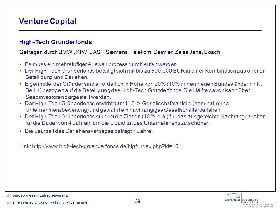 Stiftungsprofessur Entrepreneurship Unternehmensgründung, -führung, -übernahme 38 Venture Capital High-Tech Gründerfonds Getragen durch BMWI, KfW, BAS