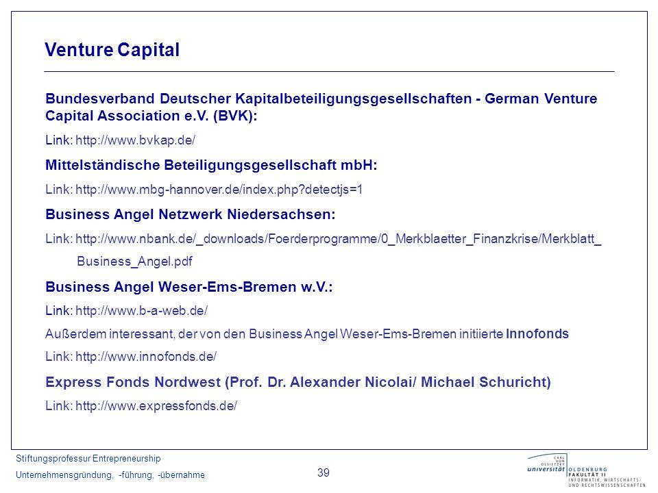 Stiftungsprofessur Entrepreneurship Unternehmensgründung, -führung, -übernahme 39 Venture Capital Bundesverband Deutscher Kapitalbeteiligungsgesellsch