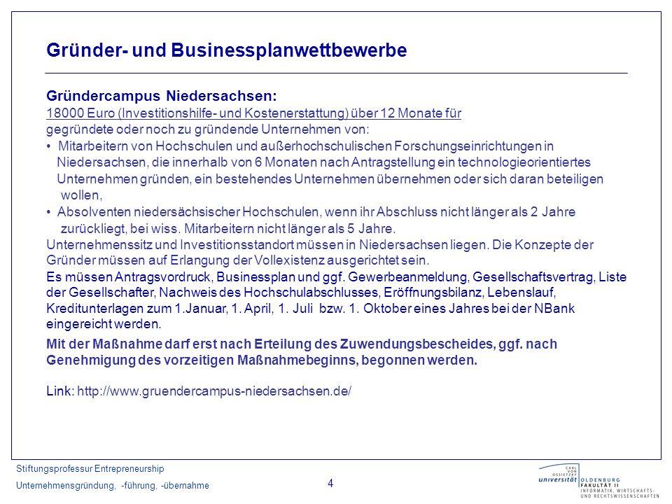 Stiftungsprofessur Entrepreneurship Unternehmensgründung, -führung, -übernahme 5 Zuschüsse Stadt Oldenburg: Investitionskostenzuschuss: Es werden bis zu 50 % der Investitionssumme, maximal jedoch 1.750,00, gewährt.