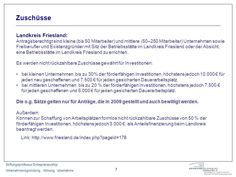 Stiftungsprofessur Entrepreneurship Unternehmensgründung, -führung, -übernahme 8 Zuschüsse Landkreis Vechta: Zuschüsse bis zu 15% der förderfähigen Investitionen bei der Errichtung einer Betriebsstätte für KMU (bis 50 Arbeitnehmer), höchstens jedoch 7500 Euro für jeden neu geschaffenen Dauerarbeitsplatz.