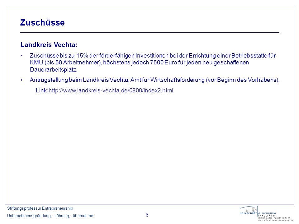 Stiftungsprofessur Entrepreneurship Unternehmensgründung, -führung, -übernahme 8 Zuschüsse Landkreis Vechta: Zuschüsse bis zu 15% der förderfähigen In