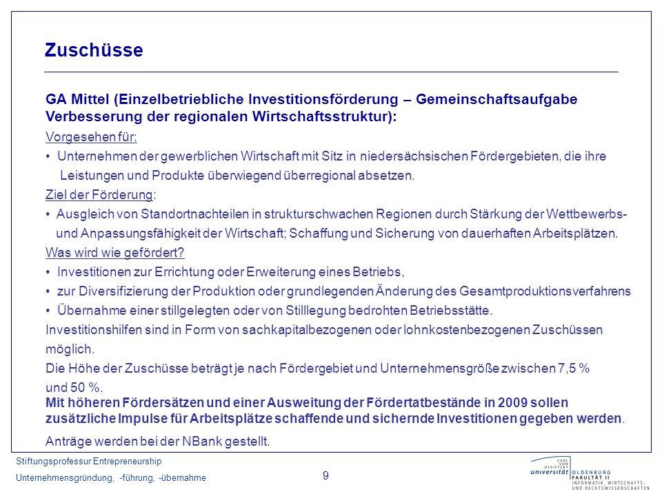 Stiftungsprofessur Entrepreneurship Unternehmensgründung, -führung, -übernahme 9 Zuschüsse GA Mittel (Einzelbetriebliche Investitionsförderung – Gemei
