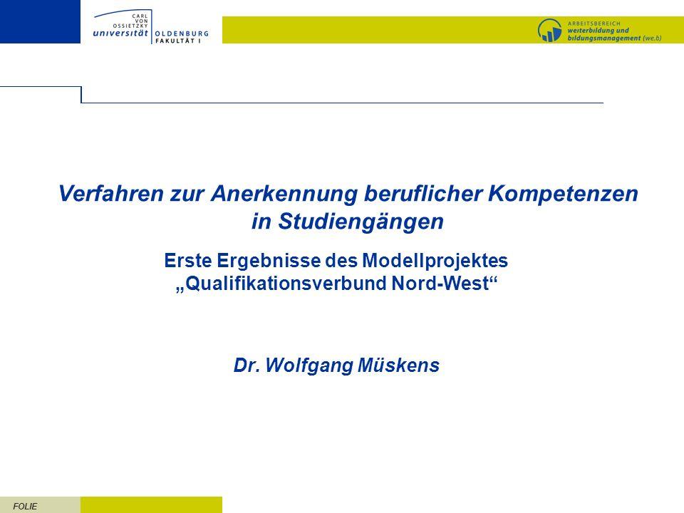 FOLIE Verfahren zur Anerkennung beruflicher Kompetenzen in Studiengängen Erste Ergebnisse des Modellprojektes Qualifikationsverbund Nord-West Dr. Wolf