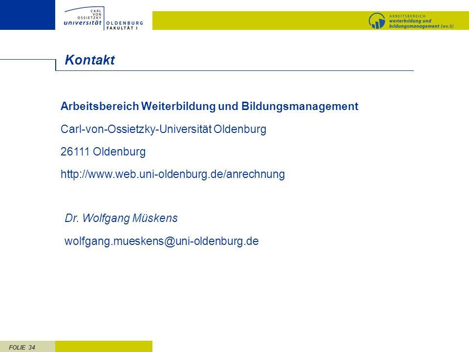 FOLIE 34 Kontakt Arbeitsbereich Weiterbildung und Bildungsmanagement Carl-von-Ossietzky-Universität Oldenburg 26111 Oldenburg http://www.web.uni-olden