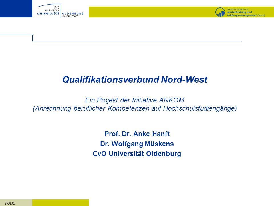FOLIE Qualifikationsverbund Nord-West Ein Projekt der Initiative ANKOM (Anrechnung beruflicher Kompetenzen auf Hochschulstudiengänge) Prof. Dr. Anke H