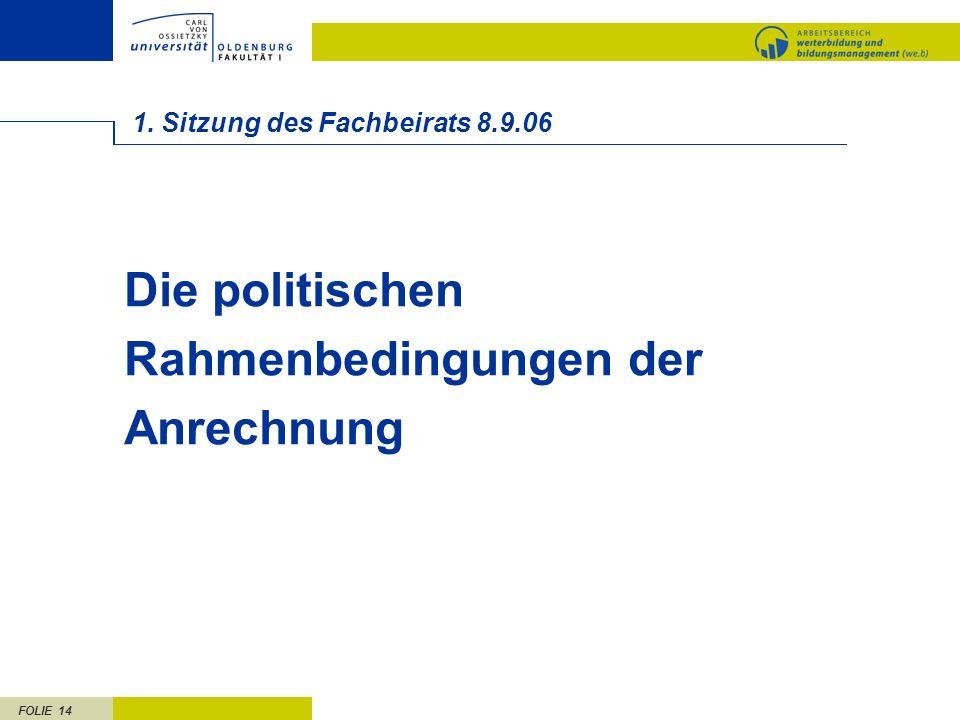 FOLIE 14 1. Sitzung des Fachbeirats 8.9.06 Die politischen Rahmenbedingungen der Anrechnung