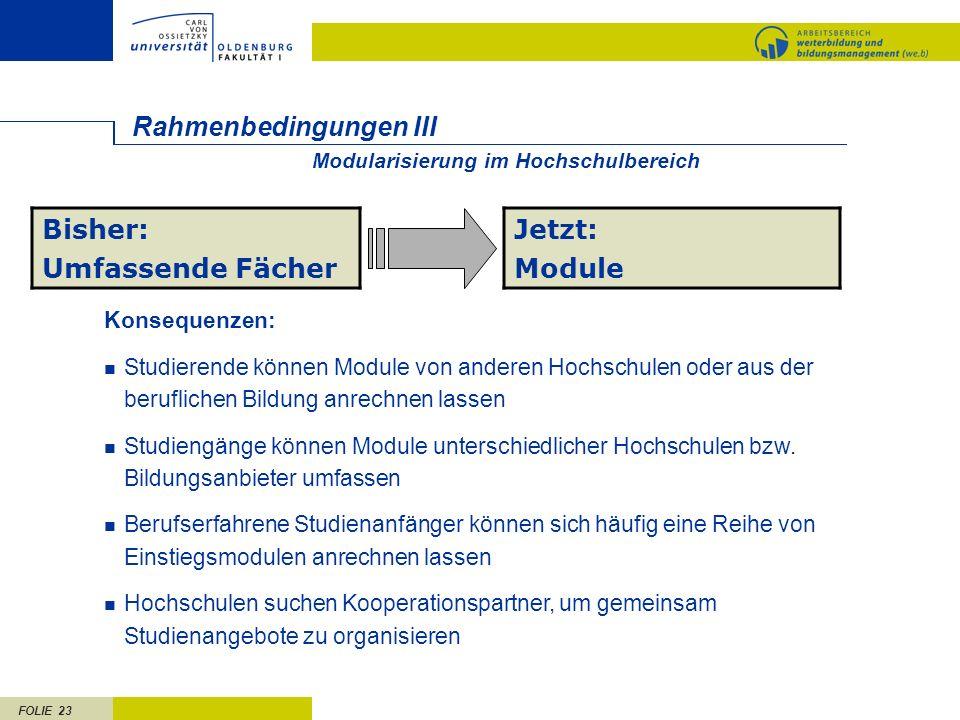 FOLIE 23 Rahmenbedingungen III Bisher: Umfassende Fächer Jetzt: Module Konsequenzen: Studierende können Module von anderen Hochschulen oder aus der be
