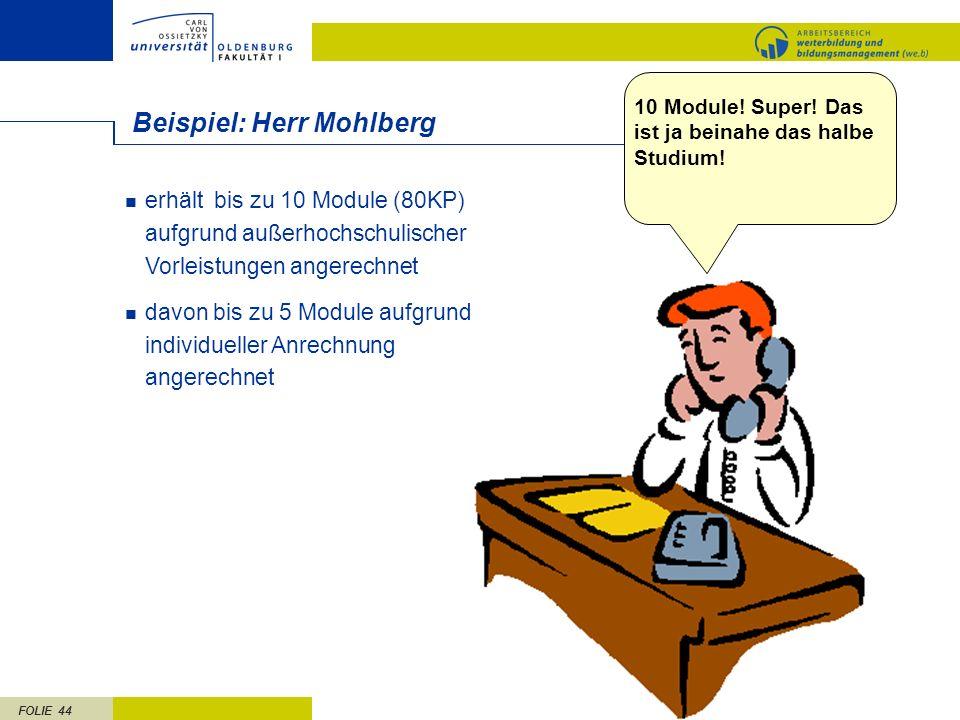 FOLIE 44 Beispiel: Herr Mohlberg erhält bis zu 10 Module (80KP) aufgrund außerhochschulischer Vorleistungen angerechnet davon bis zu 5 Module aufgrund