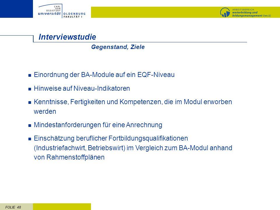 FOLIE 48 Interviewstudie Einordnung der BA-Module auf ein EQF-Niveau Hinweise auf Niveau-Indikatoren Kenntnisse, Fertigkeiten und Kompetenzen, die im