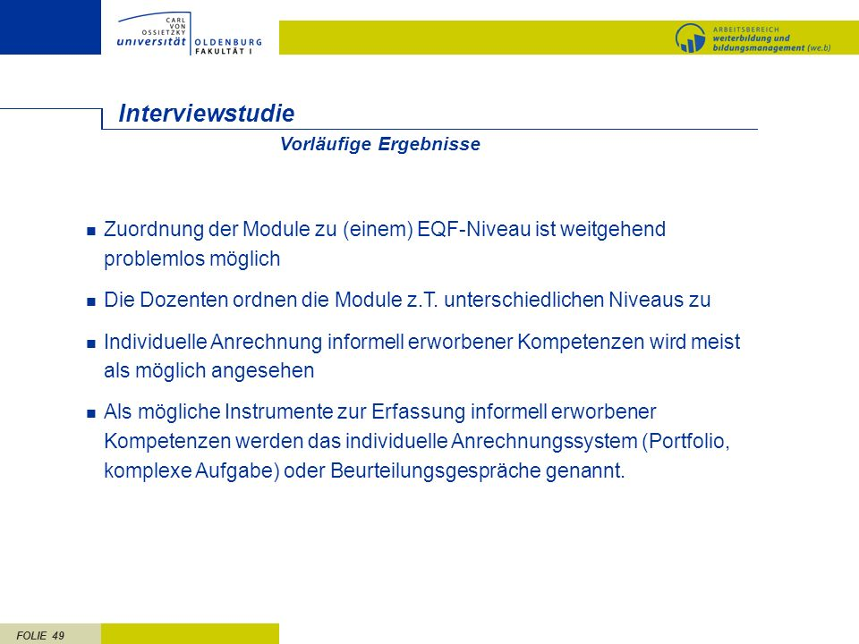 FOLIE 49 Interviewstudie Zuordnung der Module zu (einem) EQF-Niveau ist weitgehend problemlos möglich Die Dozenten ordnen die Module z.T. unterschiedl