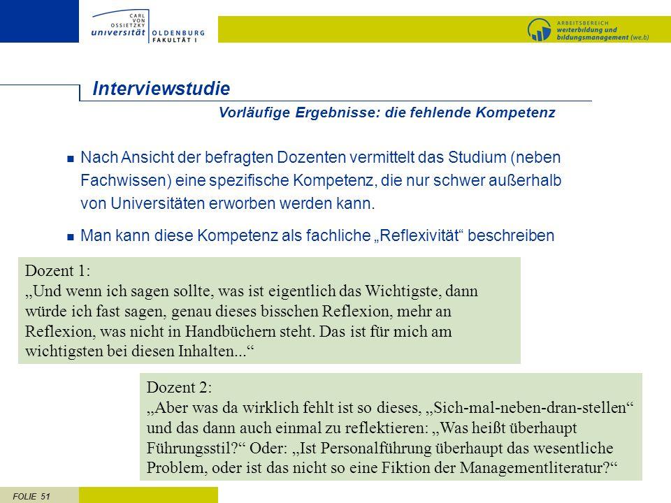 FOLIE 51 Interviewstudie Nach Ansicht der befragten Dozenten vermittelt das Studium (neben Fachwissen) eine spezifische Kompetenz, die nur schwer auße