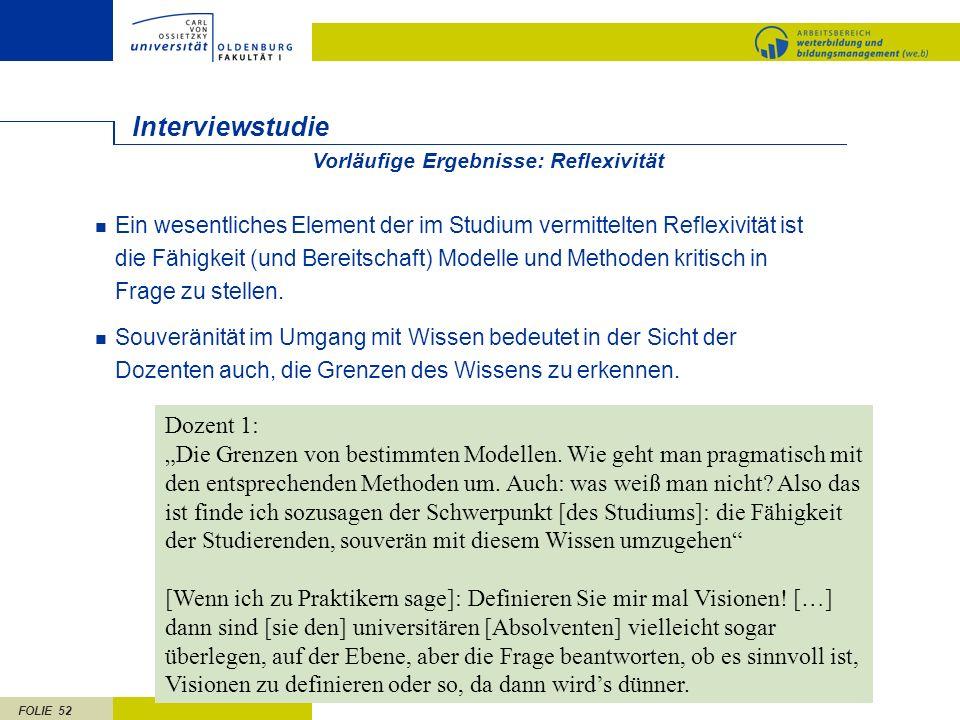 FOLIE 52 Interviewstudie Ein wesentliches Element der im Studium vermittelten Reflexivität ist die Fähigkeit (und Bereitschaft) Modelle und Methoden k