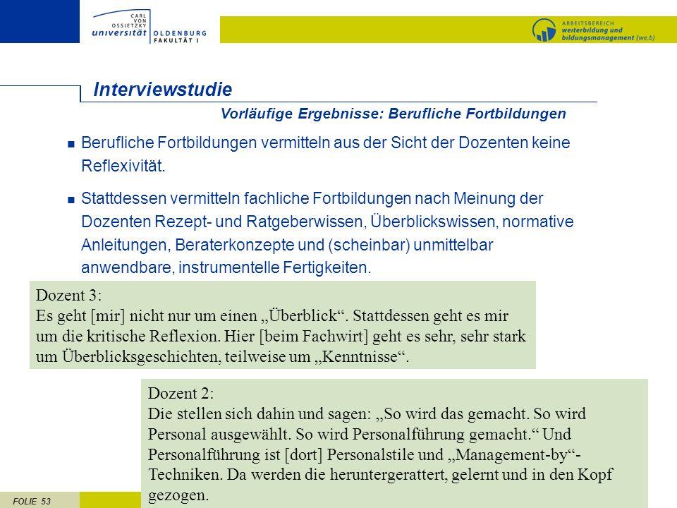 FOLIE 53 Interviewstudie Berufliche Fortbildungen vermitteln aus der Sicht der Dozenten keine Reflexivität. Stattdessen vermitteln fachliche Fortbildu