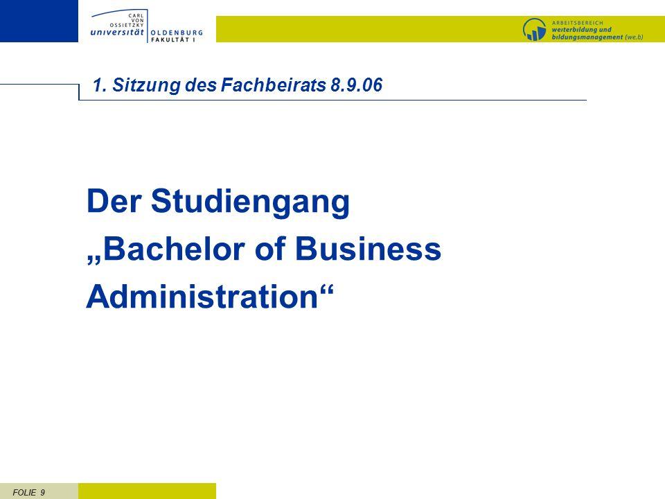 FOLIE 9 1. Sitzung des Fachbeirats 8.9.06 Der Studiengang Bachelor of Business Administration
