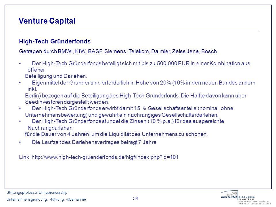 Stiftungsprofessur Entrepreneurship Unternehmensgründung, -führung, -übernahme 34 Venture Capital High-Tech Gründerfonds Getragen durch BMWI, KfW, BAS