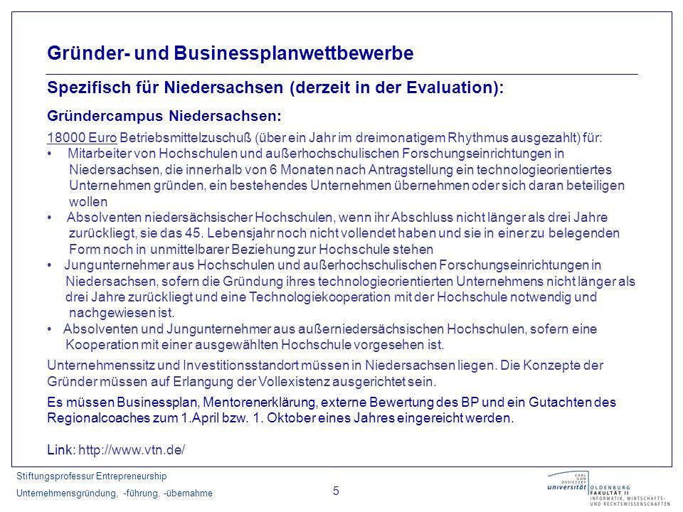 Stiftungsprofessur Entrepreneurship Unternehmensgründung, -führung, -übernahme 5 Gründer- und Businessplanwettbewerbe Spezifisch für Niedersachsen (de