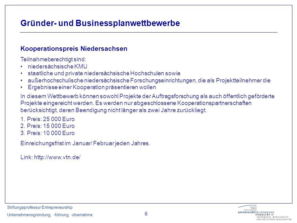 Stiftungsprofessur Entrepreneurship Unternehmensgründung, -führung, -übernahme 6 Gründer- und Businessplanwettbewerbe Kooperationspreis Niedersachsen