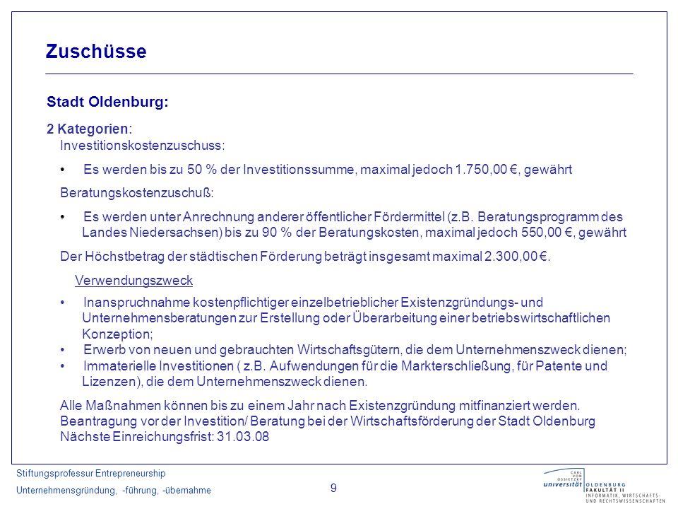 Stiftungsprofessur Entrepreneurship Unternehmensgründung, -führung, -übernahme 9 Zuschüsse Stadt Oldenburg: 2 Kategorien : Investitionskostenzuschuss: