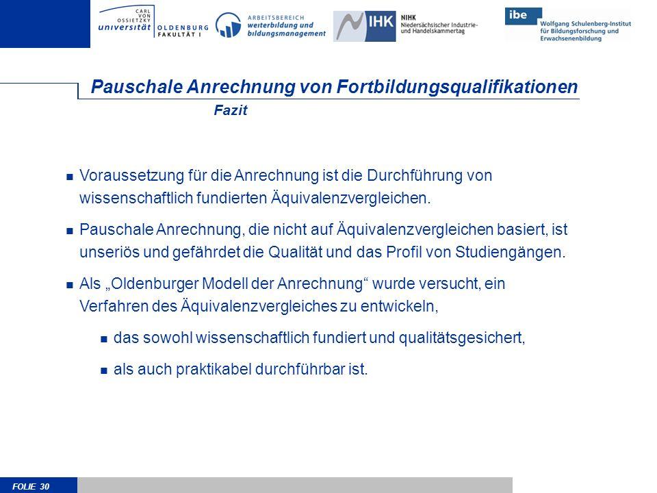 FOLIE 30 Pauschale Anrechnung von Fortbildungsqualifikationen Voraussetzung für die Anrechnung ist die Durchführung von wissenschaftlich fundierten Äquivalenzvergleichen.