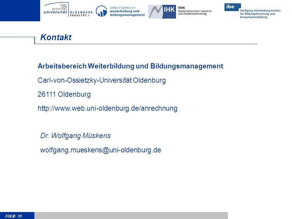 FOLIE 31 Kontakt Arbeitsbereich Weiterbildung und Bildungsmanagement Carl-von-Ossietzky-Universität Oldenburg 26111 Oldenburg http://www.web.uni-oldenburg.de/anrechnung Dr.