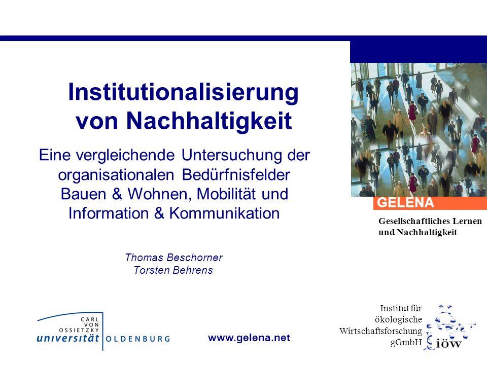 Institut für ökologische Wirtschaftsforschung gGmbH GELENA Gesellschaftliches Lernen und Nachhaltigkeit www.gelena.net Institutionalisierung von Nachh
