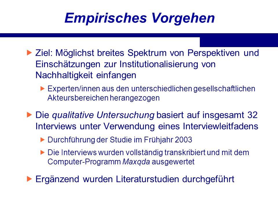 Empirisches Vorgehen Ziel: Möglichst breites Spektrum von Perspektiven und Einschätzungen zur Institutionalisierung von Nachhaltigkeit einfangen Exper
