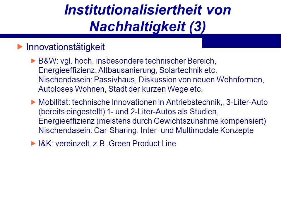Institutionalisiertheit von Nachhaltigkeit (3) Innovationstätigkeit B&W: vgl. hoch, insbesondere technischer Bereich, Energieeffizienz, Altbausanierun