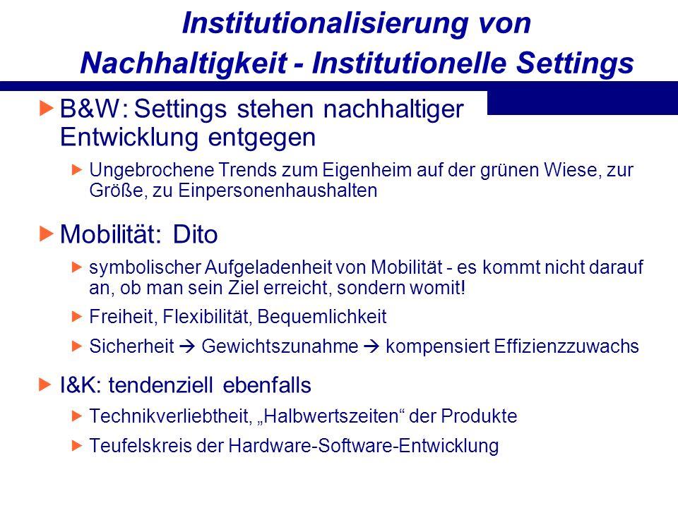 Institutionalisierung von Nachhaltigkeit - Institutionelle Settings B&W: Settings stehen nachhaltiger Entwicklung entgegen Ungebrochene Trends zum Eig