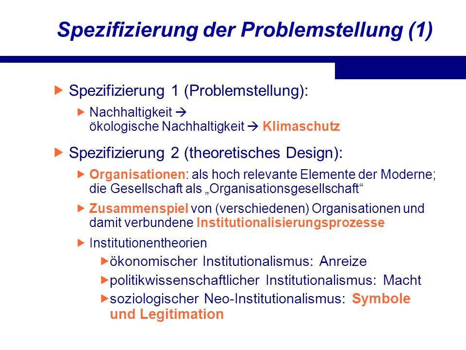Spezifizierung der Problemstellung (2) Spezifizierung 3 (empirisches Design): klimarelevante Bereiche: Bauen & Wohnen Mobilität Information & Kommunikation Bedürfnisfelder versus Branchen organisationale Bedürfnisfelder