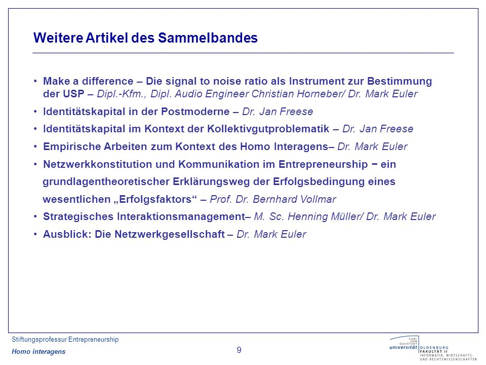 Stiftungsprofessur Entrepreneurship Homo interagens 9 Weitere Artikel des Sammelbandes Make a difference – Die signal to noise ratio als Instrument zu