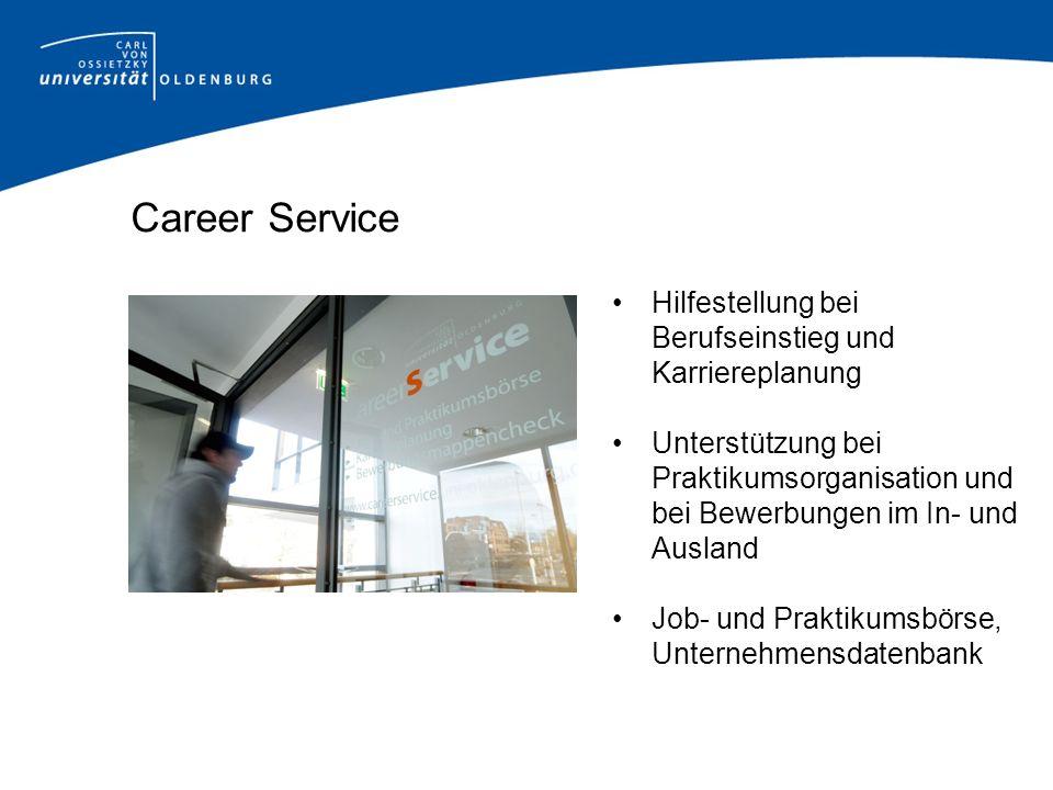 Career Service Hilfestellung bei Berufseinstieg und Karriereplanung Unterstützung bei Praktikumsorganisation und bei Bewerbungen im In- und Ausland Jo