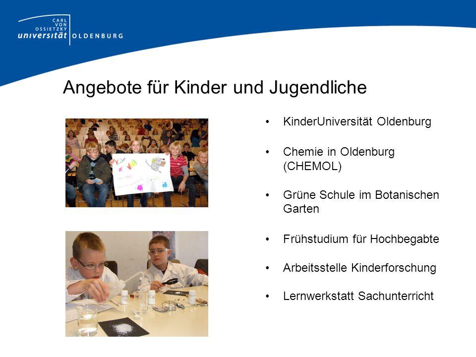 Angebote für Kinder und Jugendliche KinderUniversität Oldenburg Chemie in Oldenburg (CHEMOL) Grüne Schule im Botanischen Garten Frühstudium für Hochbe