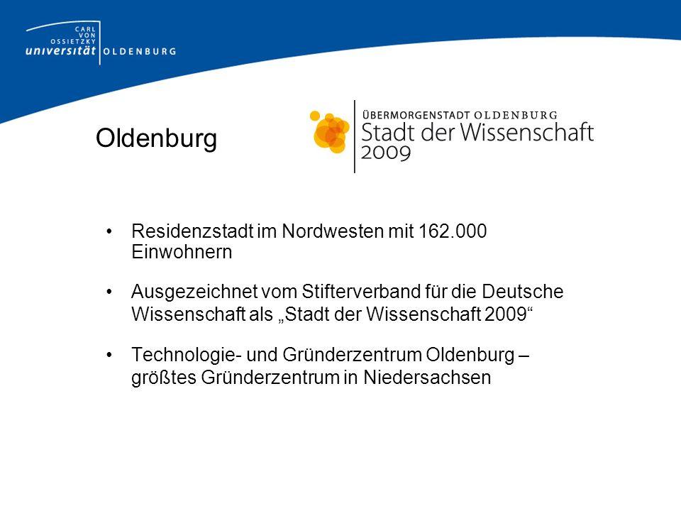 Oldenburg Residenzstadt im Nordwesten mit 162.000 Einwohnern Ausgezeichnet vom Stifterverband für die Deutsche Wissenschaft als Stadt der Wissenschaft
