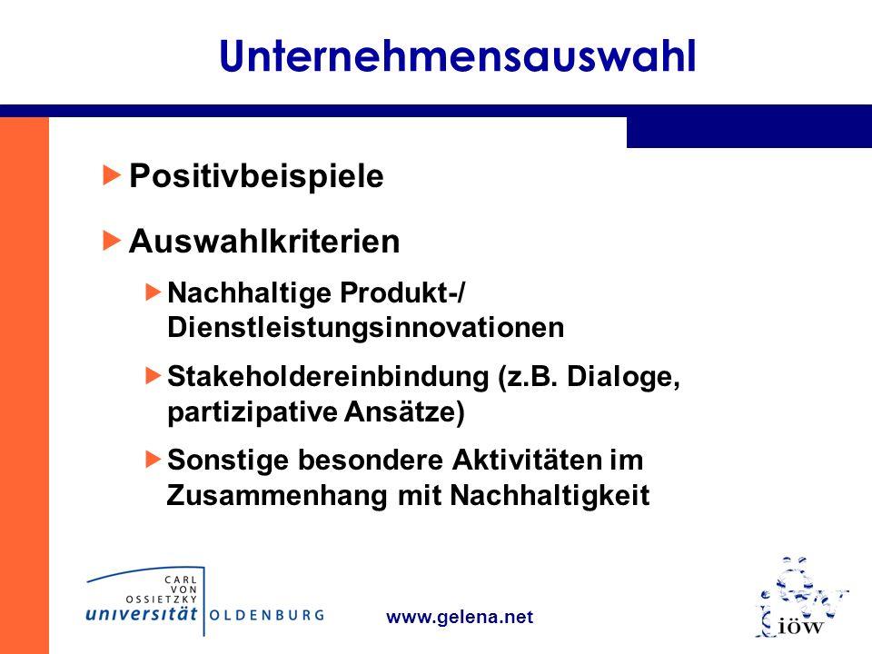 www.gelena.net Unternehmensauswahl Positivbeispiele Auswahlkriterien Nachhaltige Produkt-/ Dienstleistungsinnovationen Stakeholdereinbindung (z.B.