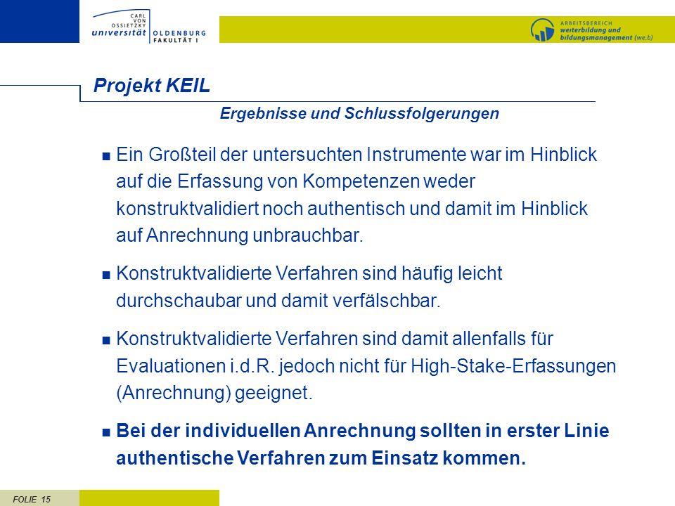 FOLIE 15 Ergebnisse und Schlussfolgerungen Projekt KEIL Ein Großteil der untersuchten Instrumente war im Hinblick auf die Erfassung von Kompetenzen we