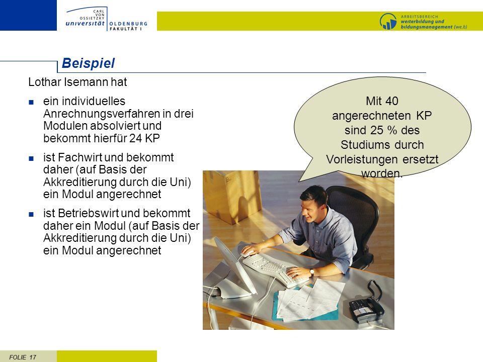 FOLIE 17 Lothar Isemann hat ein individuelles Anrechnungsverfahren in drei Modulen absolviert und bekommt hierfür 24 KP ist Fachwirt und bekommt daher